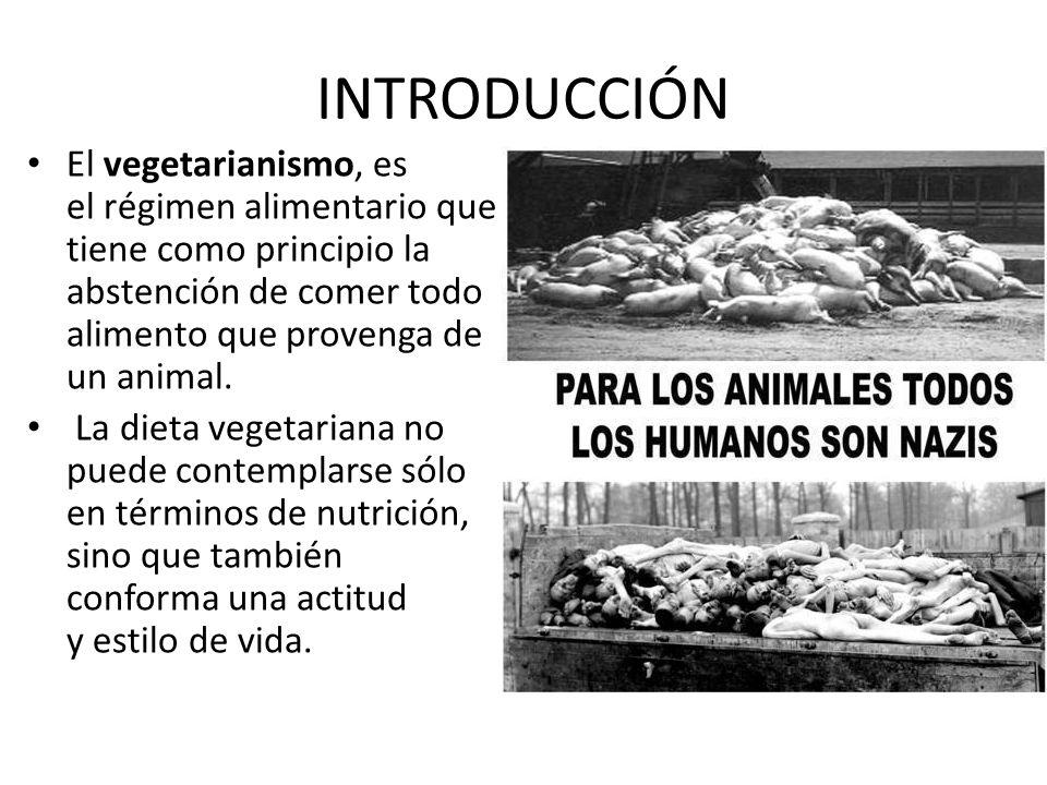 INTRODUCCIÓN El vegetarianismo, es el régimen alimentario que tiene como principio la abstención de comer todo alimento que provenga de un animal. La
