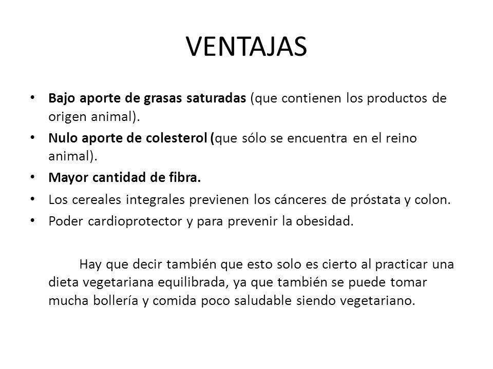 VENTAJAS Bajo aporte de grasas saturadas (que contienen los productos de origen animal). Nulo aporte de colesterol (que sólo se encuentra en el reino