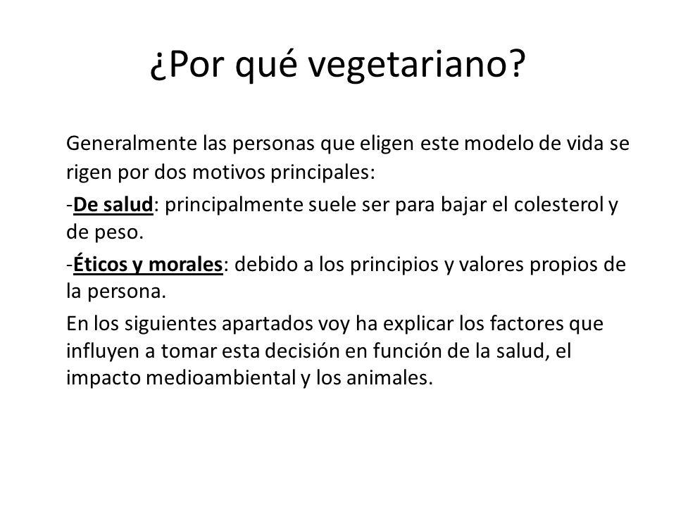 ¿Por qué vegetariano? Generalmente las personas que eligen este modelo de vida se rigen por dos motivos principales: -De salud: principalmente suele s