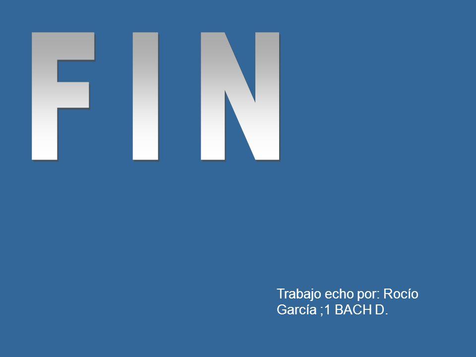 Trabajo echo por: Rocío García ;1 BACH D.