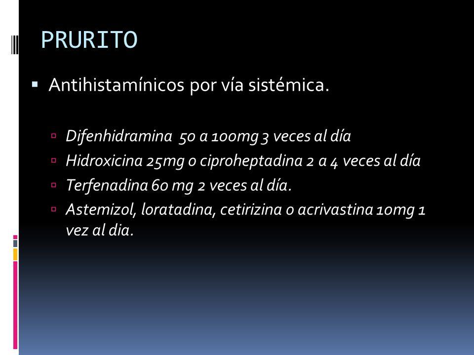 PRURITO Antihistamínicos por vía sistémica. Difenhidramina 50 a 100mg 3 veces al día Hidroxicina 25mg o ciproheptadina 2 a 4 veces al día Terfenadina