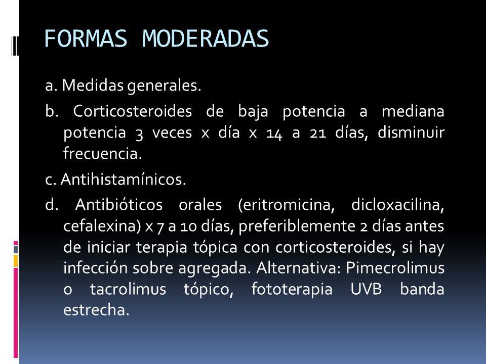 FORMAS MODERADAS a. Medidas generales. b. Corticosteroides de baja potencia a mediana potencia 3 veces x día x 14 a 21 días, disminuir frecuencia. c.