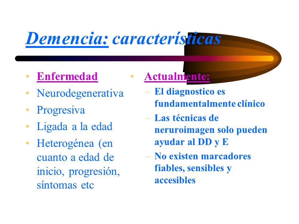 Demencia: características Enfermedad Neurodegenerativa Progresiva Ligada a la edad Heterogénea (en cuanto a edad de inicio, progresión, síntomas etc A