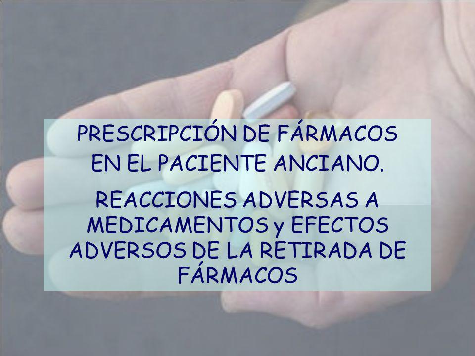 PRESCRIPCIÓN DE FÁRMACOS EN EL PACIENTE ANCIANO. REACCIONES ADVERSAS A MEDICAMENTOS y EFECTOS ADVERSOS DE LA RETIRADA DE FÁRMACOS