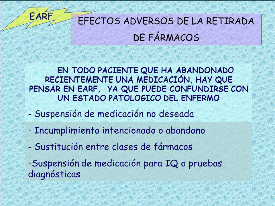 EARF EFECTOS ADVERSOS DE LA RETIRADA DE FÁRMACOS EN TODO PACIENTE QUE HA ABANDONADO RECIENTEMENTE UNA MEDICACIÓN, HAY QUE PENSAR EN EARF, YA QUE PUEDE