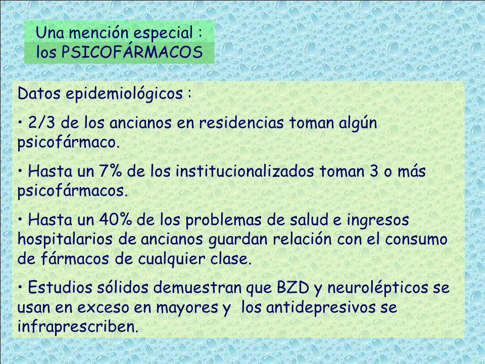 Una mención especial : los PSICOFÁRMACOS Datos epidemiológicos : 2/3 de los ancianos en residencias toman algún psicofármaco. Hasta un 7% de los insti