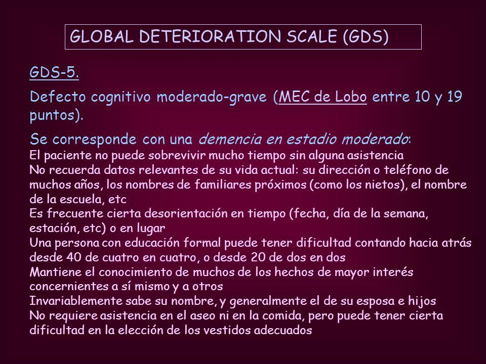 GLOBAL DETERIORATION SCALE (GDS) GDS-5. Defecto cognitivo moderado-grave (MEC de Lobo entre 10 y 19 puntos).MEC de Lobo Se corresponde con una demenci