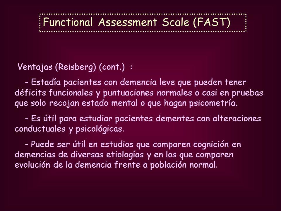 Functional Assessment Scale (FAST) Ventajas (Reisberg) (cont.) : - Estadía pacientes con demencia leve que pueden tener déficits funcionales y puntuac