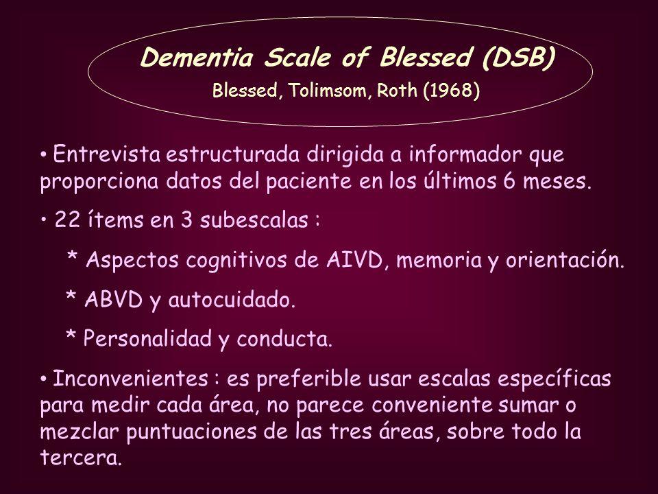 Dementia Scale of Blessed (DSB) Blessed, Tolimsom, Roth (1968) Entrevista estructurada dirigida a informador que proporciona datos del paciente en los