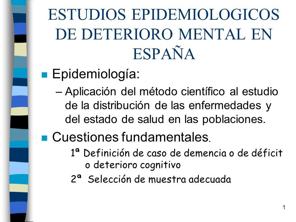 1 ESTUDIOS EPIDEMIOLOGICOS DE DETERIORO MENTAL EN ESPAÑA n Epidemiología: –Aplicación del método científico al estudio de la distribución de las enfer