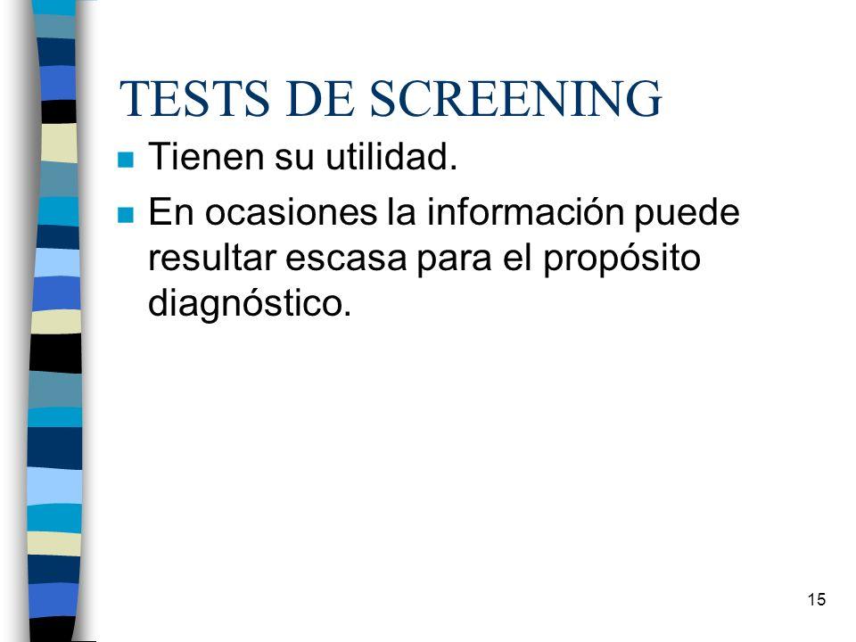 15 TESTS DE SCREENING n Tienen su utilidad. n En ocasiones la información puede resultar escasa para el propósito diagnóstico.