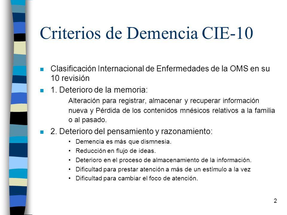 2 Criterios de Demencia CIE-10 n Clasificación Internacional de Enfermedades de la OMS en su 10 revisión n 1. Deterioro de la memoria: Alteración para