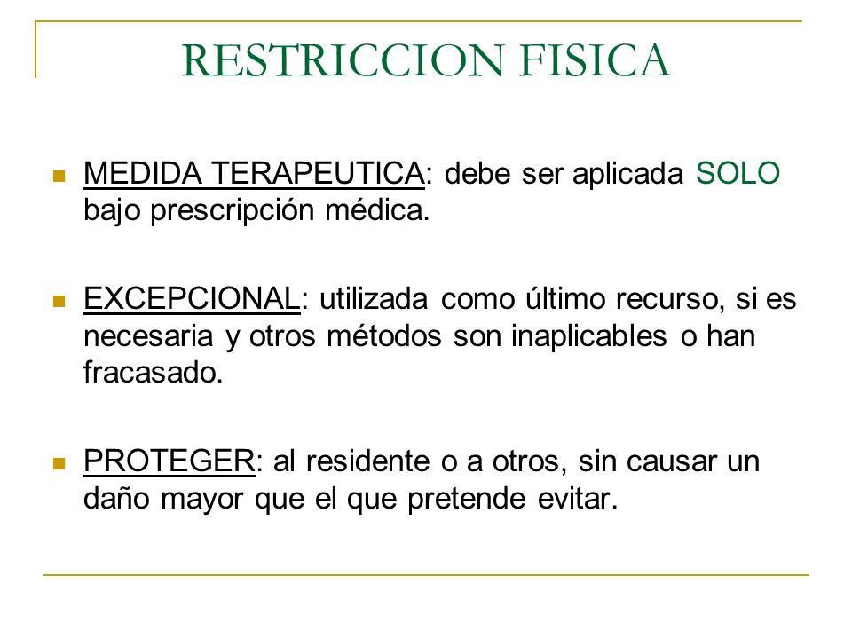MEDIDA TERAPEUTICA: debe ser aplicada SOLO bajo prescripción médica. EXCEPCIONAL: utilizada como último recurso, si es necesaria y otros métodos son i