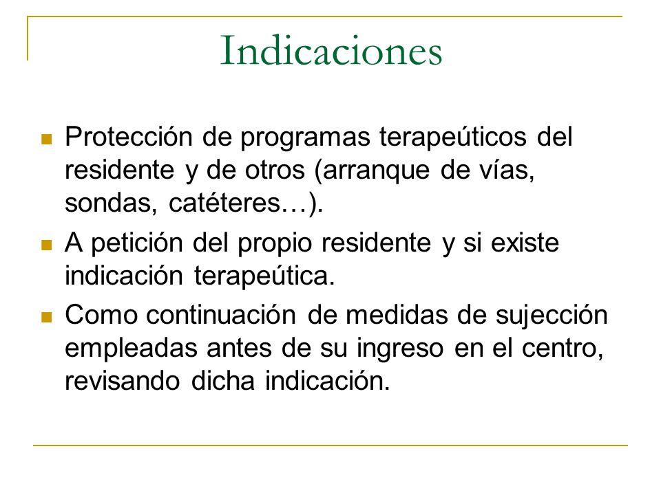Indicaciones Protección de programas terapeúticos del residente y de otros (arranque de vías, sondas, catéteres…). A petición del propio residente y s