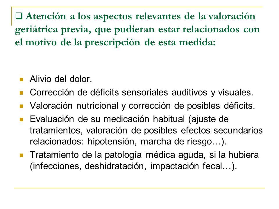 Atención a los aspectos relevantes de la valoración geriátrica previa, que pudieran estar relacionados con el motivo de la prescripción de esta medida