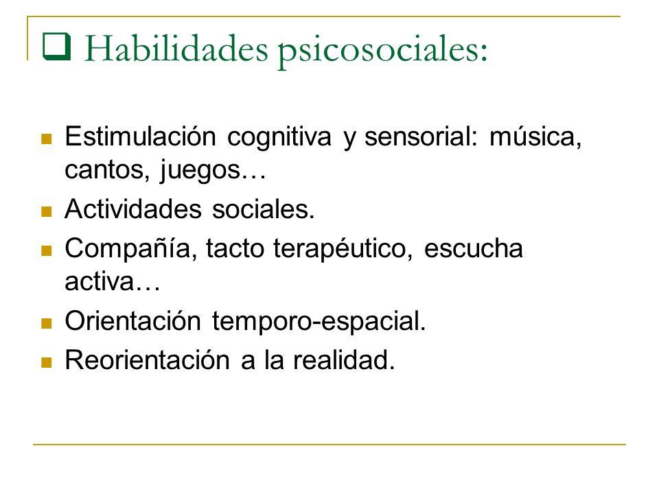 Habilidades psicosociales: Estimulación cognitiva y sensorial: música, cantos, juegos… Actividades sociales. Compañía, tacto terapéutico, escucha acti