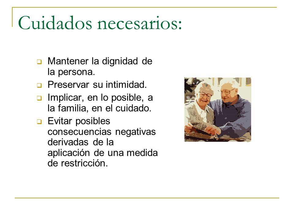 Cuidados necesarios: Mantener la dignidad de la persona. Preservar su intimidad. Implicar, en lo posible, a la familia, en el cuidado. Evitar posibles