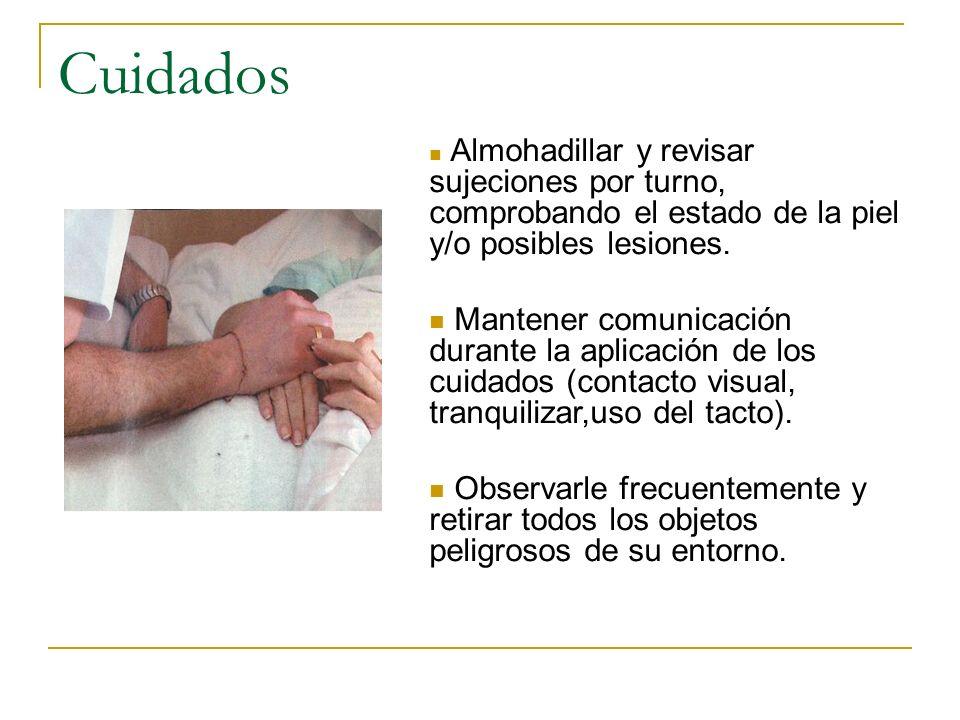 Cuidados Almohadillar y revisar sujeciones por turno, comprobando el estado de la piel y/o posibles lesiones. Mantener comunicación durante la aplicac