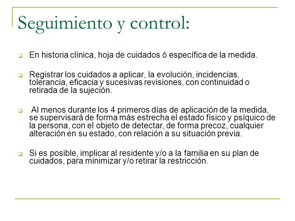 Seguimiento y control: En historia clínica, hoja de cuidados ó específica de la medida. Registrar los cuidados a aplicar, la evolución, incidencias, t