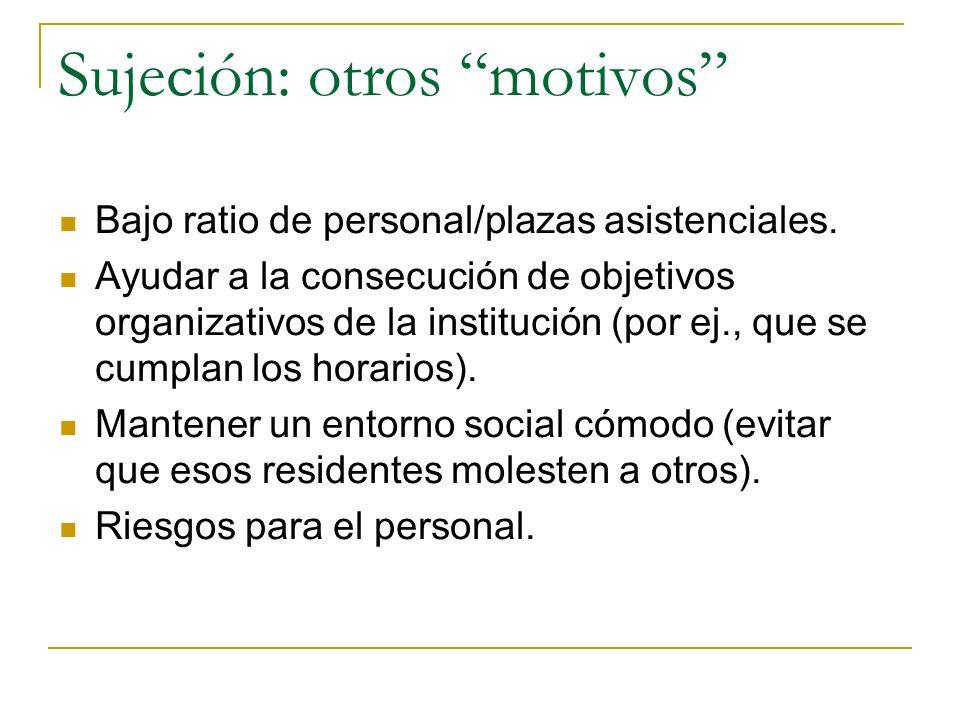Sujeción: otros motivos Bajo ratio de personal/plazas asistenciales. Ayudar a la consecución de objetivos organizativos de la institución (por ej., qu