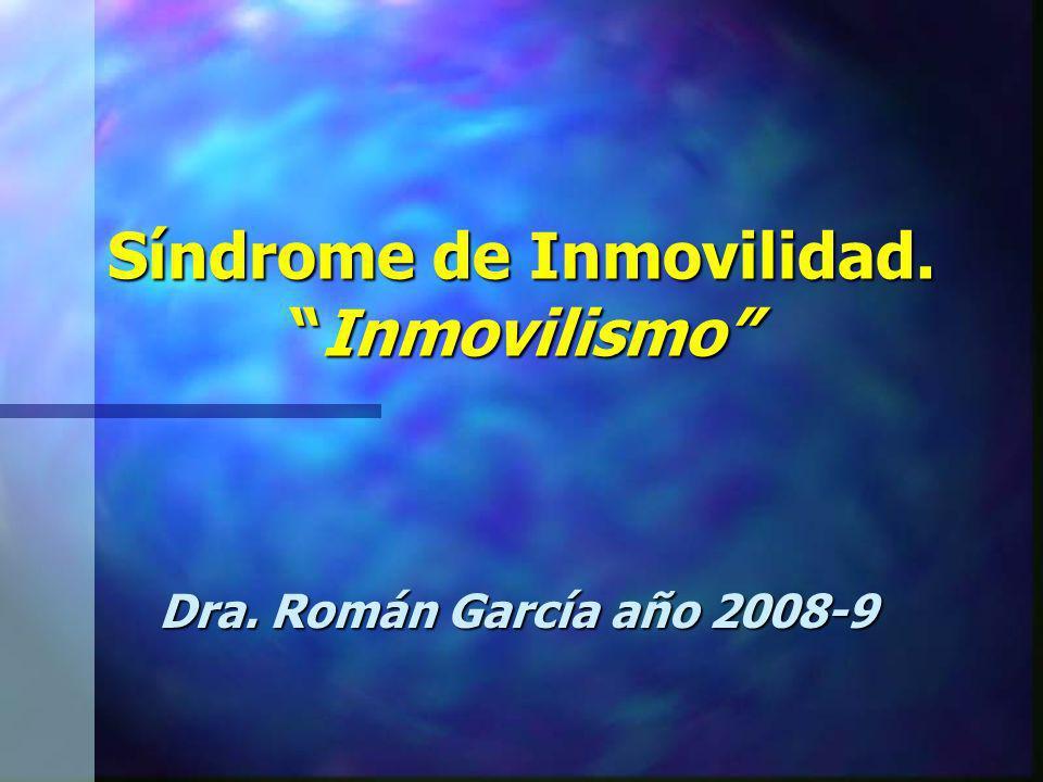 Síndrome de Inmovilidad.Inmovilismo Dra. Román García año 2008-9