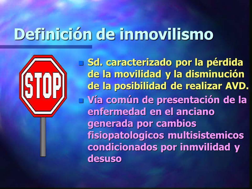 Definición de inmovilismo n Sd. caracterizado por la pérdida de la movilidad y la disminución de la posibilidad de realizar AVD. n Vía común de presen
