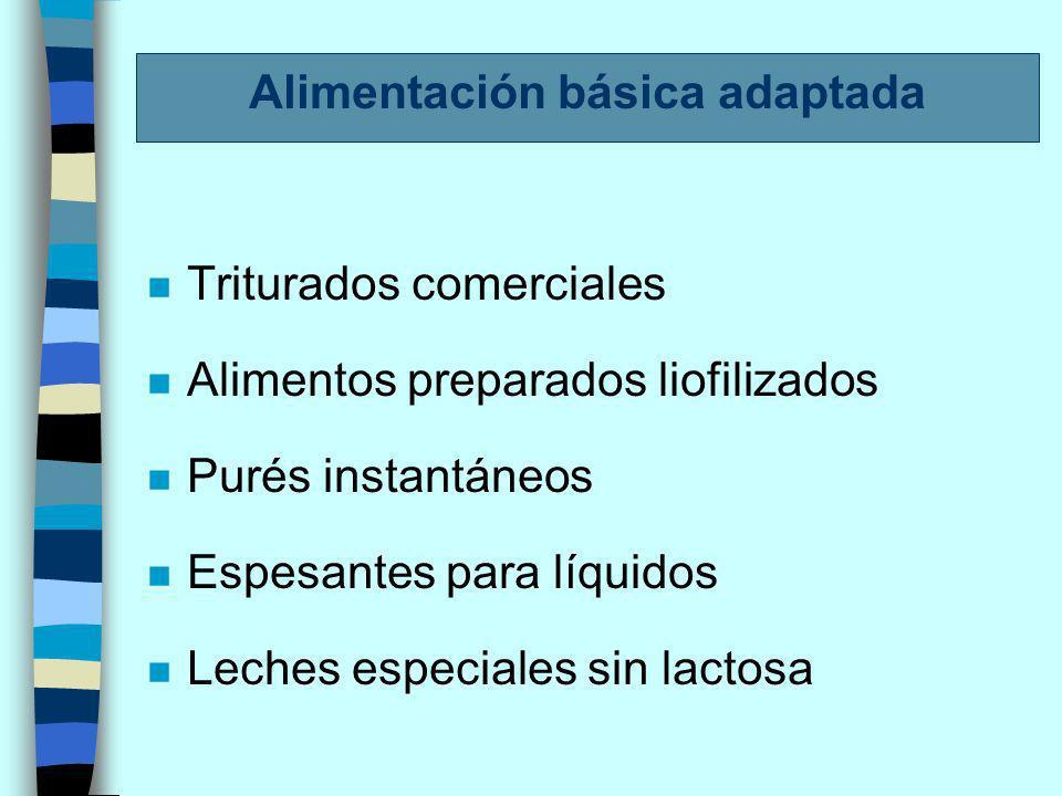Alimentación básica adaptada n Triturados comerciales n Alimentos preparados liofilizados n Purés instantáneos n Espesantes para líquidos n Leches especiales sin lactosa