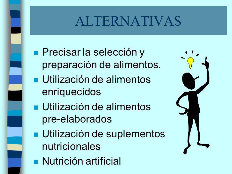 ALTERNATIVAS n Precisar la selección y preparación de alimentos.