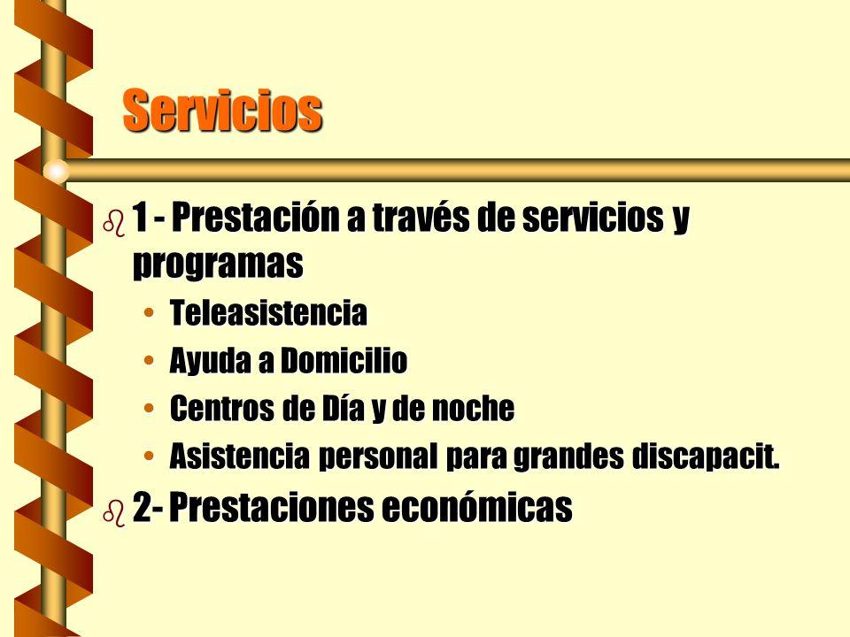 Servicios b 1 - Prestación a través de servicios y programas TeleasistenciaTeleasistencia Ayuda a DomicilioAyuda a Domicilio Centros de Día y de noche