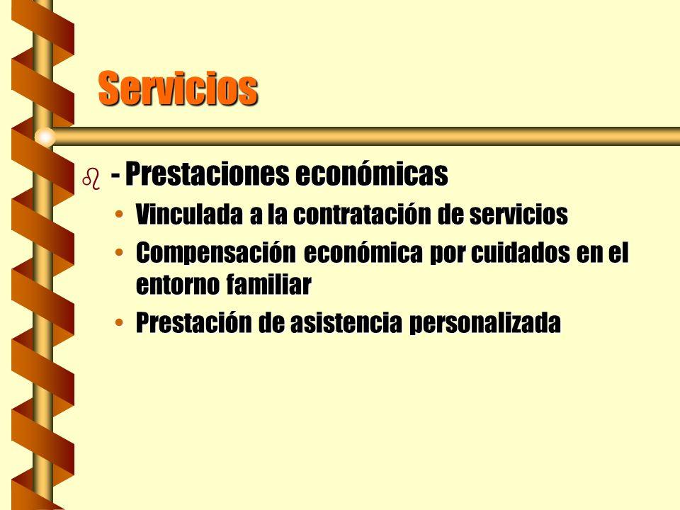 Servicios b - Prestaciones económicas Vinculada a la contratación de serviciosVinculada a la contratación de servicios Compensación económica por cuid