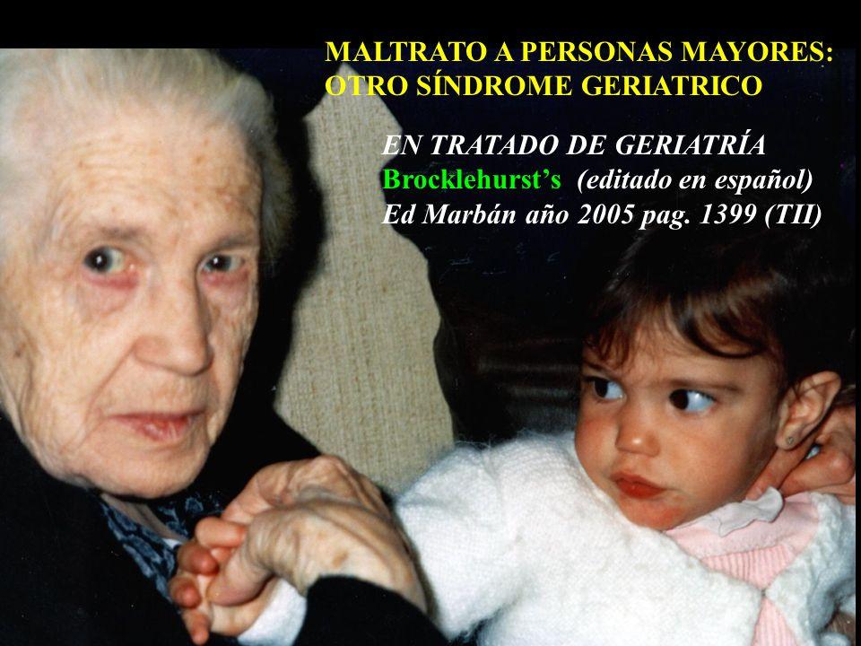 MALTRATO A PERSONAS MAYORES: OTRO SÍNDROME GERIATRICO EN TRATADO DE GERIATRÍA Brocklehursts (editado en español) Ed Marbán año 2005 pag.