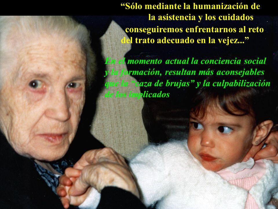 Sólo mediante la humanización de la asistencia y los cuidados del trato adecuado en la vejez....