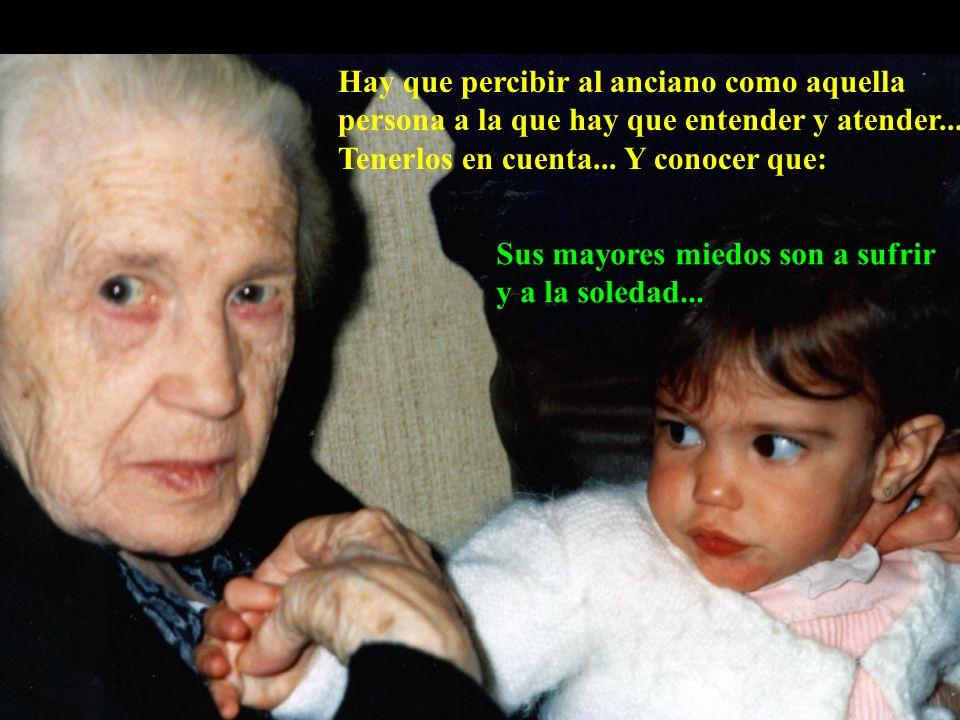Hay que percibir al anciano como aquella persona a la que hay que entender y atender...