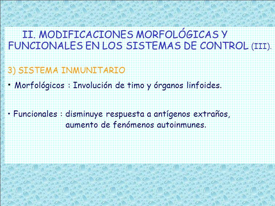 II. MODIFICACIONES MORFOLÓGICAS Y FUNCIONALES EN LOS SISTEMAS DE CONTROL (III). 3) SISTEMA INMUNITARIO Morfológicos : Involución de timo y órganos lin