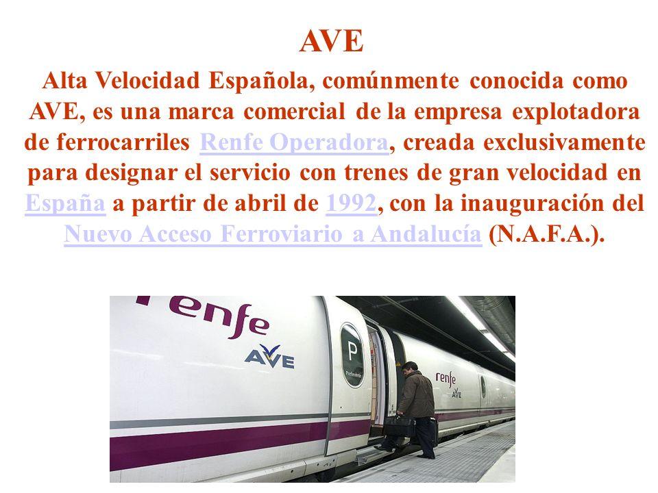 Alta Velocidad Española, comúnmente conocida como AVE, es una marca comercial de la empresa explotadora de ferrocarriles Renfe Operadora, creada exclu