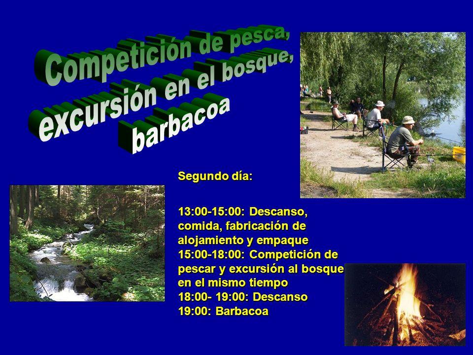 Segundo día: 13:00-15:00: Descanso, comida, fabricación de alojamiento y empaque 15:00-18:00: Competición de pescar y excursión al bosque en el mismo tiempo 18:00- 19:00: Descanso 19:00: Barbacoa