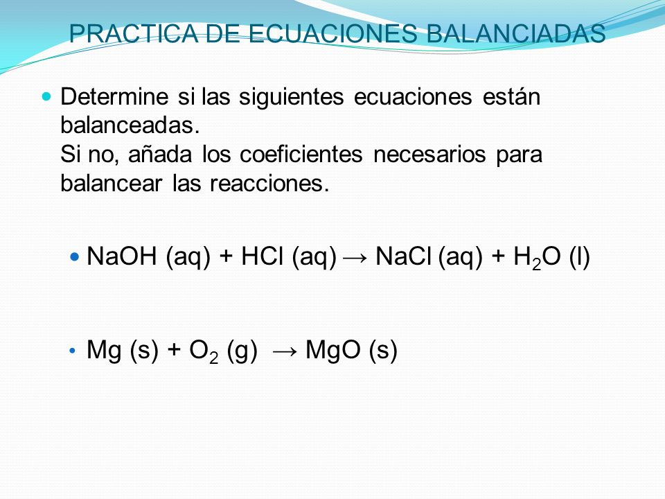 PRACTICA DE ECUACIONES BALANCIADAS Determine si las siguientes ecuaciones están balanceadas.