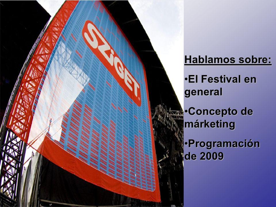 Hablamos sobre: El Festival en generalEl Festival en general Concepto de márketingConcepto de márketing Programación de 2009Programación de 2009