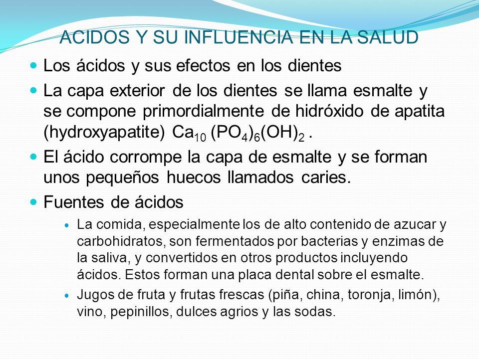 ACIDOS Y SU INFLUENCIA EN LA SALUD Los ácidos y sus efectos en los dientes La capa exterior de los dientes se llama esmalte y se compone primordialmen