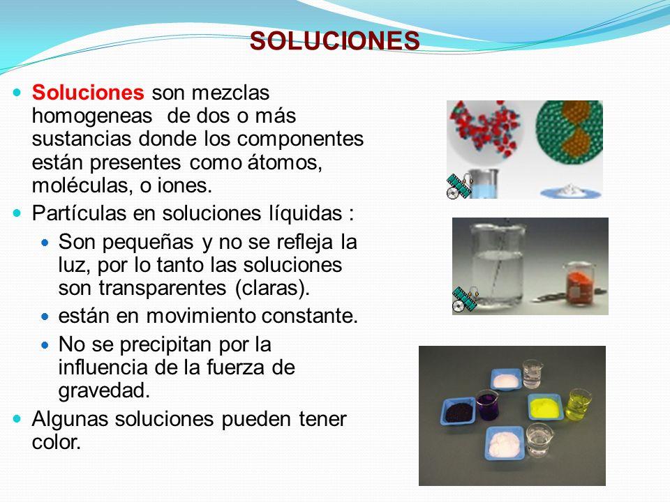 SOLUCIONES SOLVENTE y SOLUTO SOLVENTE DE UNA SOLUCION El solvente de una solución es la sustancia con la mayor concentración presente en la solución.