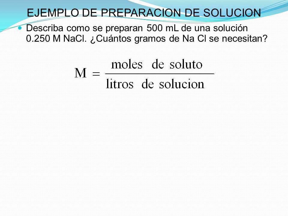 EJEMPLO DE PREPARACION DE SOLUCION Describa como se preparan 500 mL de una solución 0.250 M NaCl.