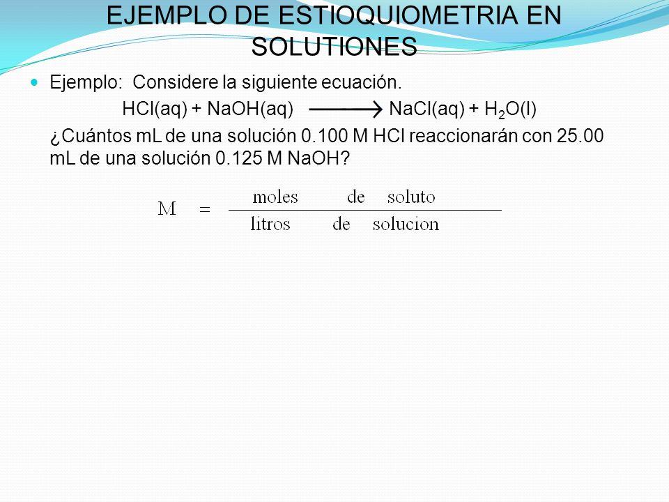 EJEMPLO DE ESTIOQUIOMETRIA EN SOLUTIONES Ejemplo: Considere la siguiente ecuación.