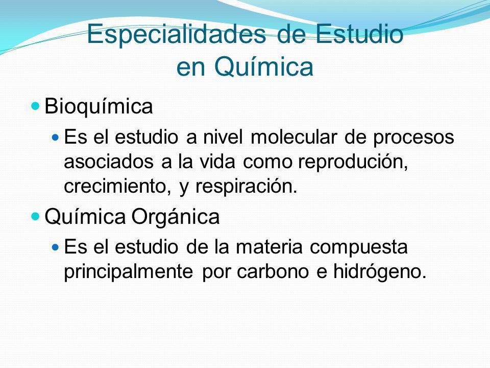 Especialidades de Estudio en Química Bioquímica Es el estudio a nivel molecular de procesos asociados a la vida como reprodución, crecimiento, y respi