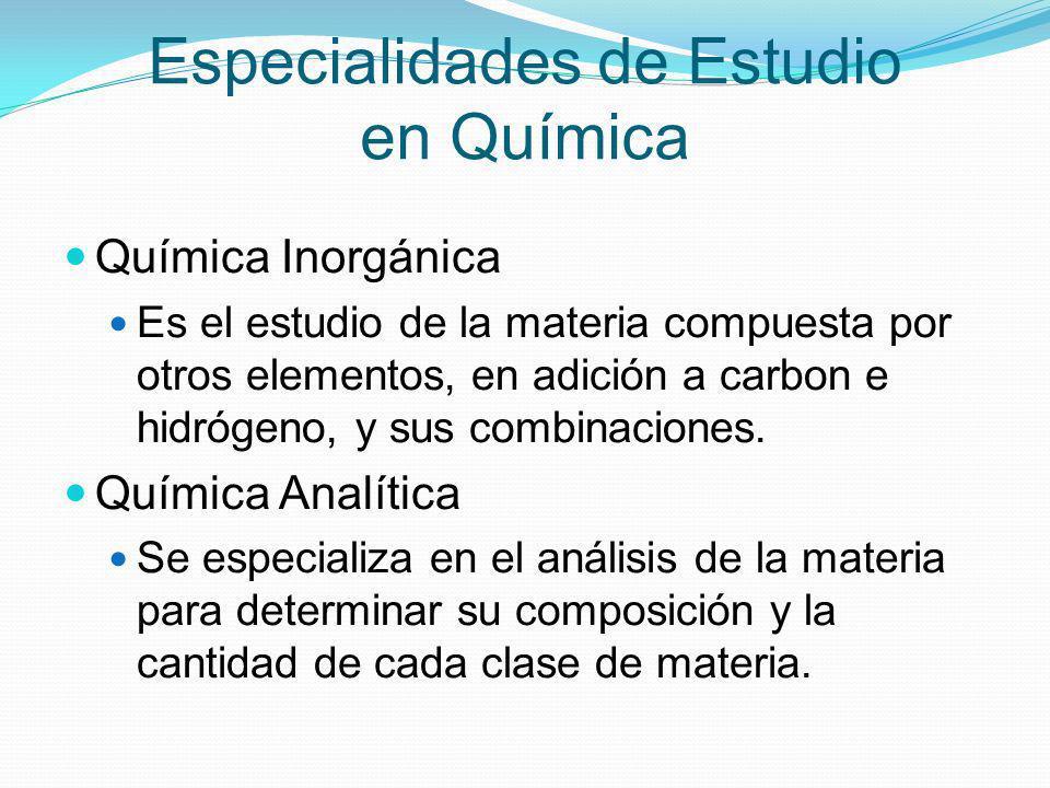 Especialidades de Estudio en Química Química Física Especialidad que busca explicar la manera en que comporta la materia.
