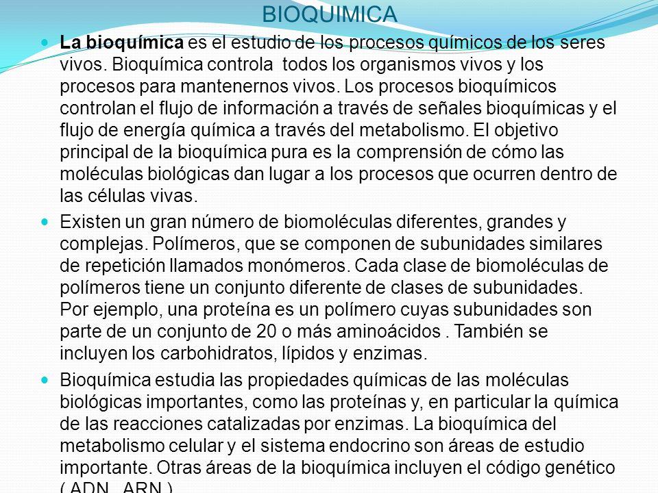 BIOQUIMICA La bioquímica es el estudio de los procesos químicos de los seres vivos. Bioquímica controla todos los organismos vivos y los procesos para