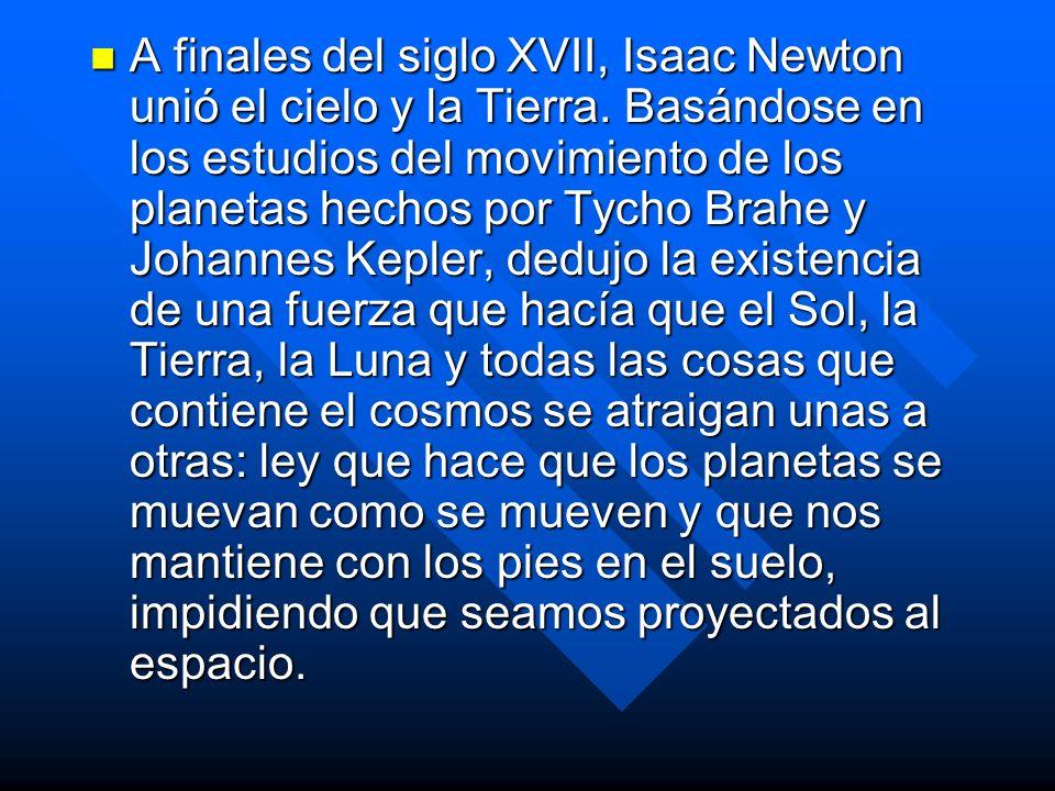 A finales del siglo XVII, Isaac Newton unió el cielo y la Tierra. Basándose en los estudios del movimiento de los planetas hechos por Tycho Brahe y Jo
