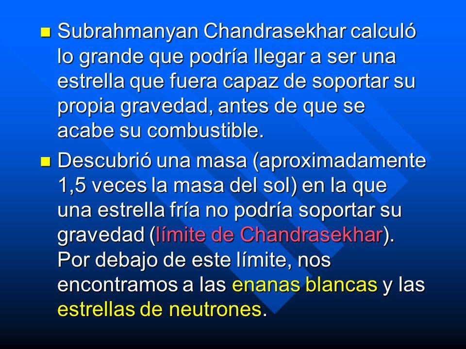Subrahmanyan Chandrasekhar calculó lo grande que podría llegar a ser una estrella que fuera capaz de soportar su propia gravedad, antes de que se acab