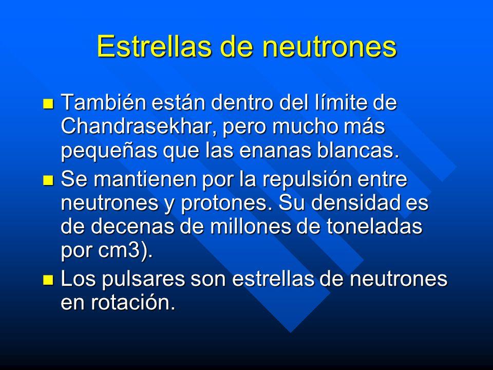 Estrellas de neutrones También están dentro del límite de Chandrasekhar, pero mucho más pequeñas que las enanas blancas. También están dentro del lími
