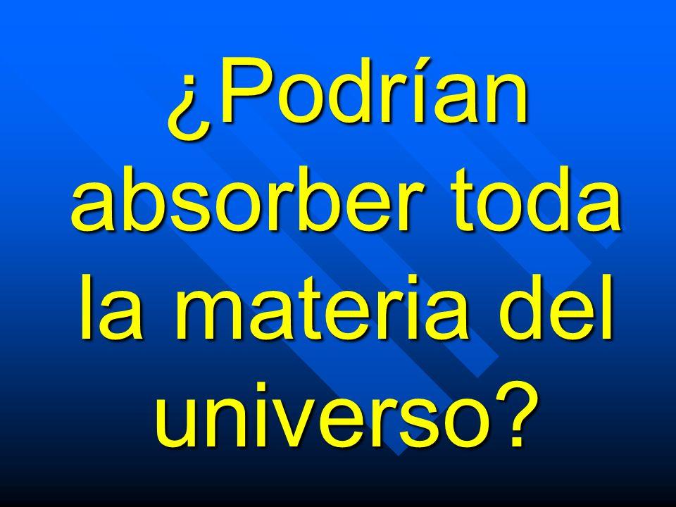 ¿Podrían absorber toda la materia del universo?