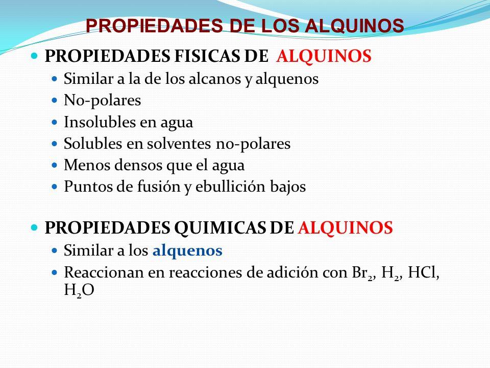 PROPIEDADES DE LOS ALQUINOS PROPIEDADES FISICAS DE ALQUINOS Similar a la de los alcanos y alquenos No-polares Insolubles en agua Solubles en solventes